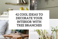 42 cool ideas to decorate your interior with tree branches cover