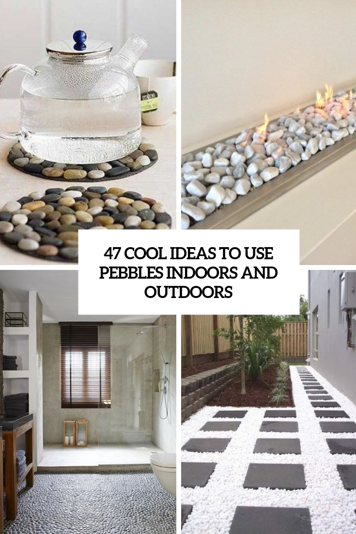 47 Cool Ideas To Use Pebbles Indoors And Outdoors