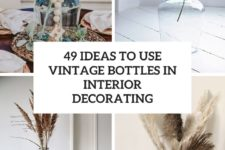 49 ideas to use vintage bottles in interior decorating cover