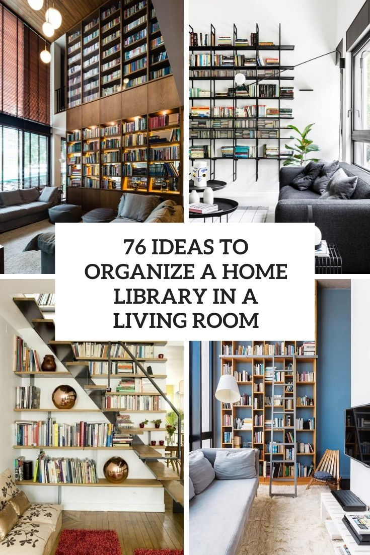 76 Ideas To Organize A Home Library In A Living Room