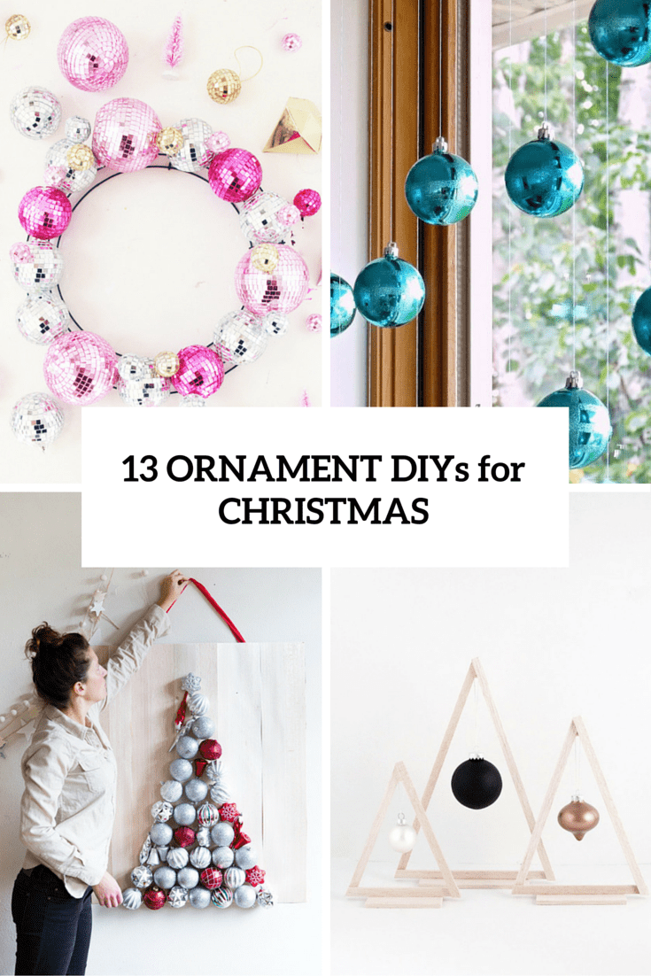 13 Cool And Fun DIYs To Use Ornaments At Christmas