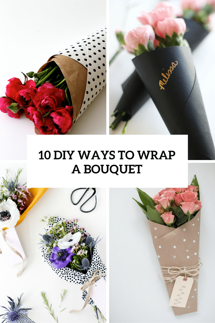 10 DIY Ways To Wrap A Flower Bouquet For A Gift - Shelterness