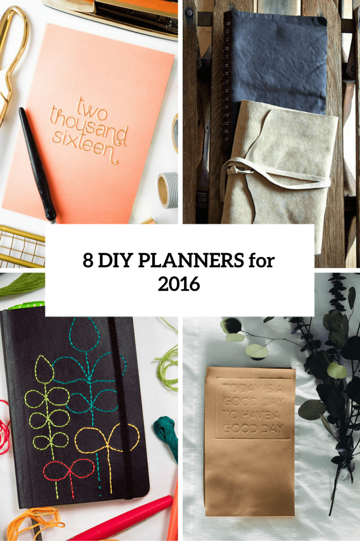 8 Cool And Easy To Make DIY Planners For 2016