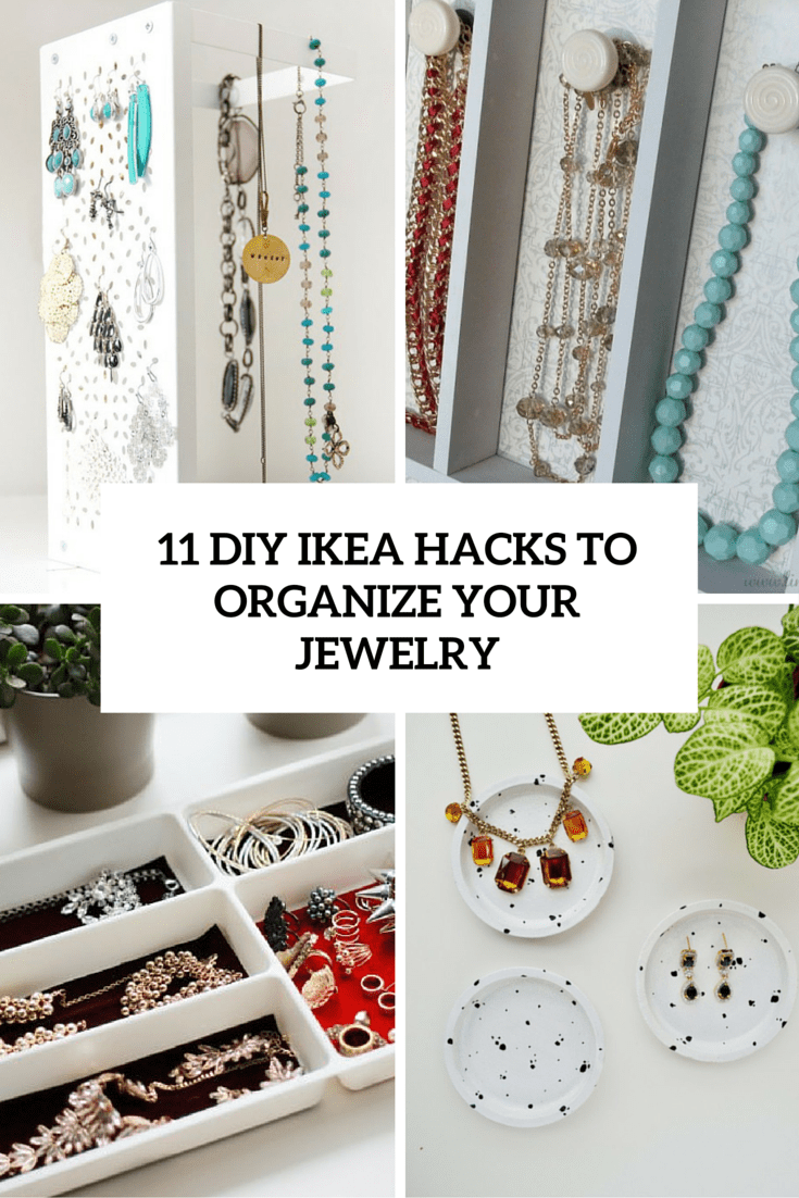 11 diy ikea hacks to organize your jewelry cover