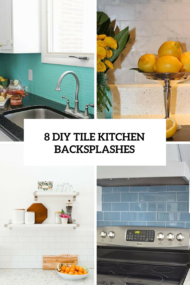 - 8 DIY Tile Kitchen Backsplashes That Are Worth Installing