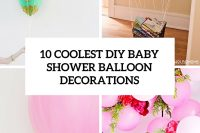 10-coolest-diy-baby-shower-balloon-decorations-cover