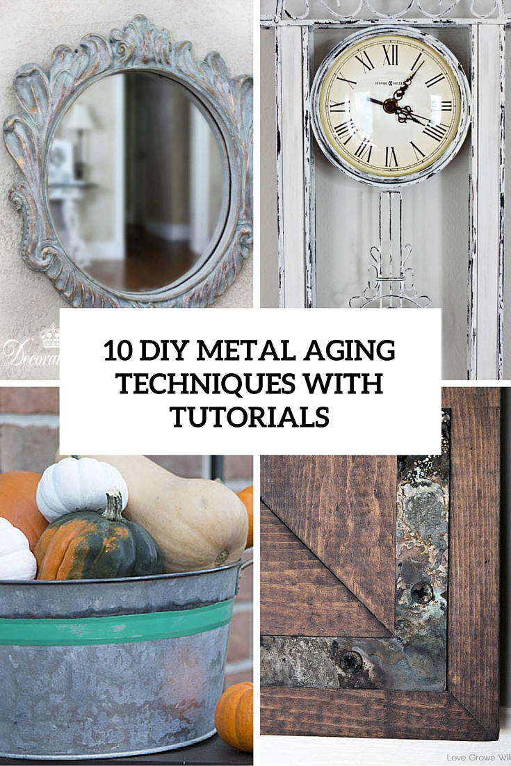 10 DIY Metal Aging Techniques With Tutorials