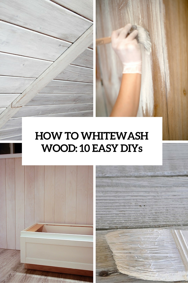 How To Whitewash Wood: 10 Easy And Cool DIYs