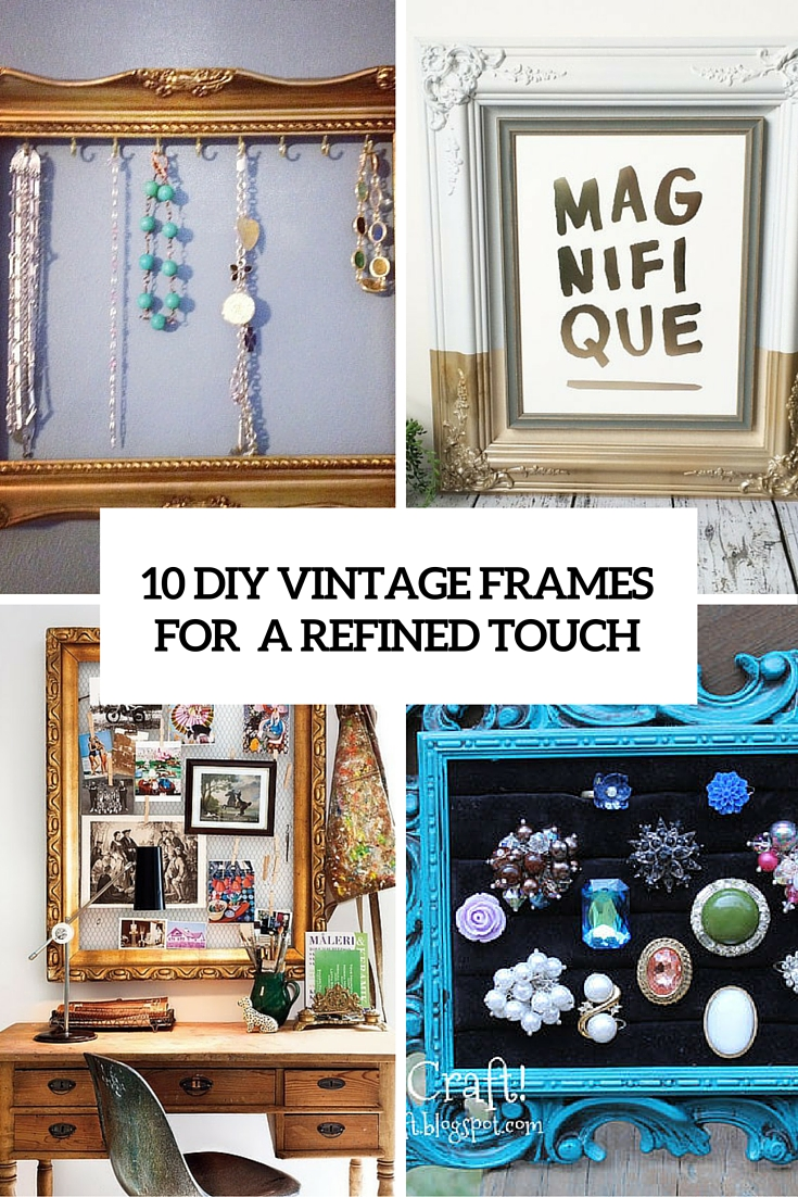 10 DIY Vintage Frames For A Refined Touch To Your Photos And Stuff