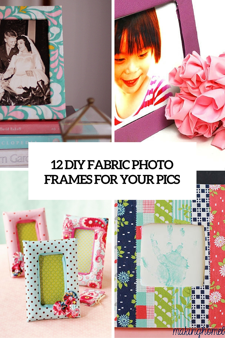 12 DIY Fabric Photo Frames To Cheer Up Your Pics - Shelterness