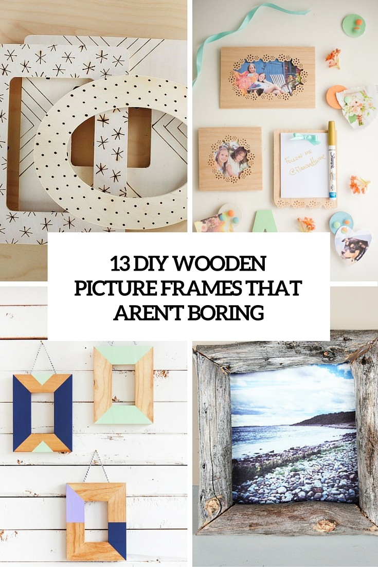 13 DIY Wooden Picture Frames That Aren't Boring