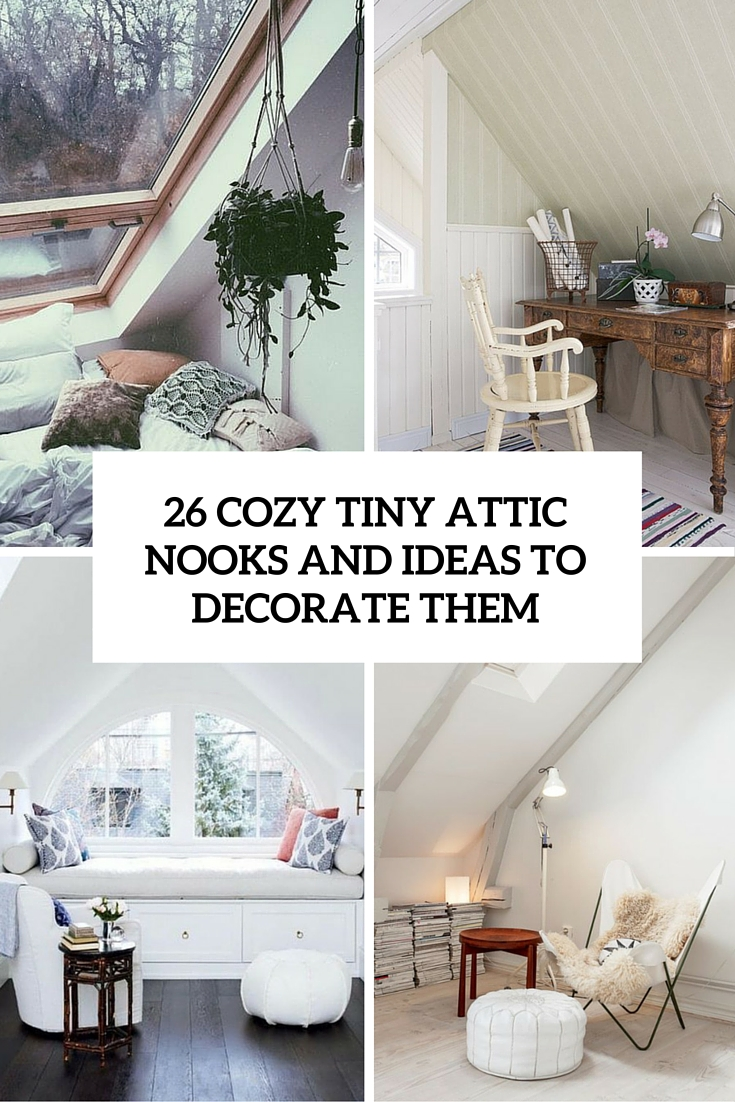 https://i.shelterness.com/2016/06/26-cozy-tiny-attic-nooks-and-ideas-to-decorate-them-cover.jpg