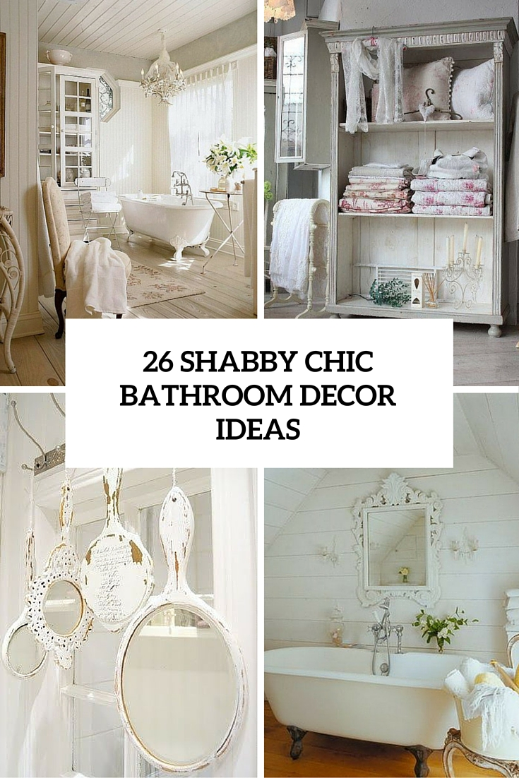 26 adorable shabby chic bathroom d cor ideas shelterness for Small bathroom decorating themes