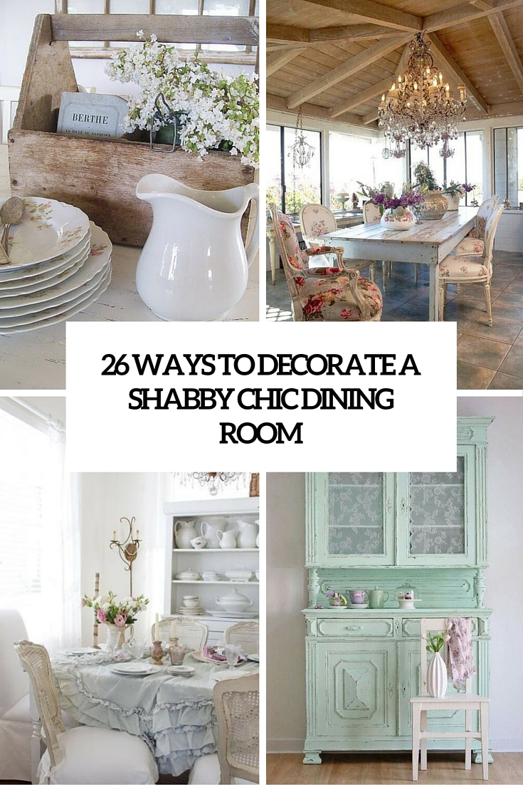 26 Ways To Decorate A Shabby Chic Dining Room Cover