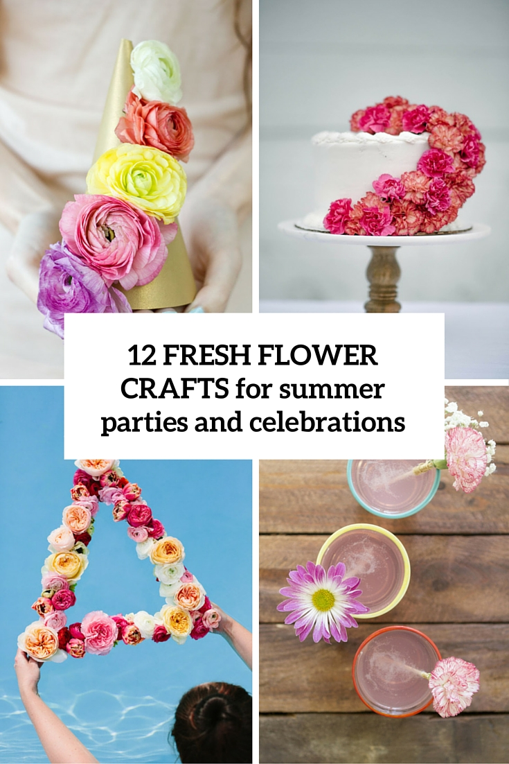12 DIY Fresh Flower Crafts For Summer Parties And Celebrations