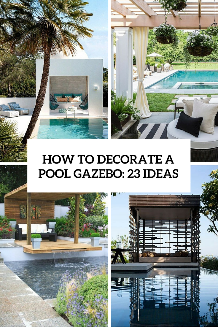 How To Decorate A Pool Gazebo: 23 Ideas