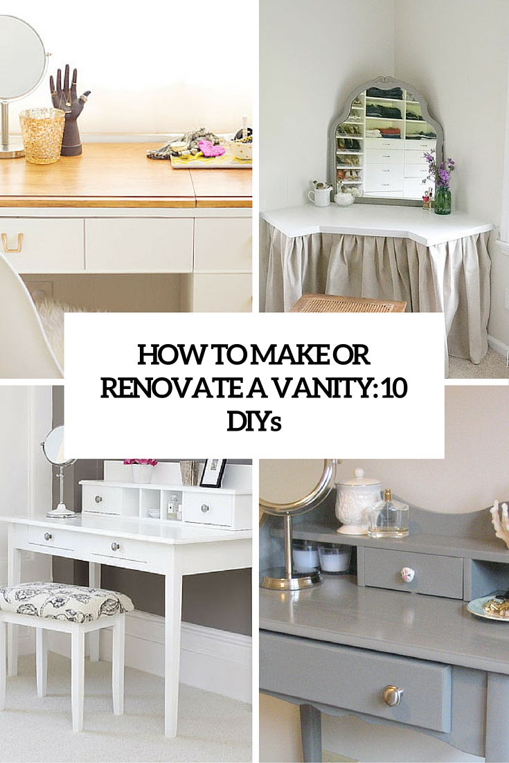 How To Make Or Renovate A Vanity: 10 DIYs