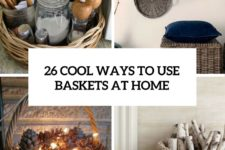 26 cool ways to use baskets at home cover