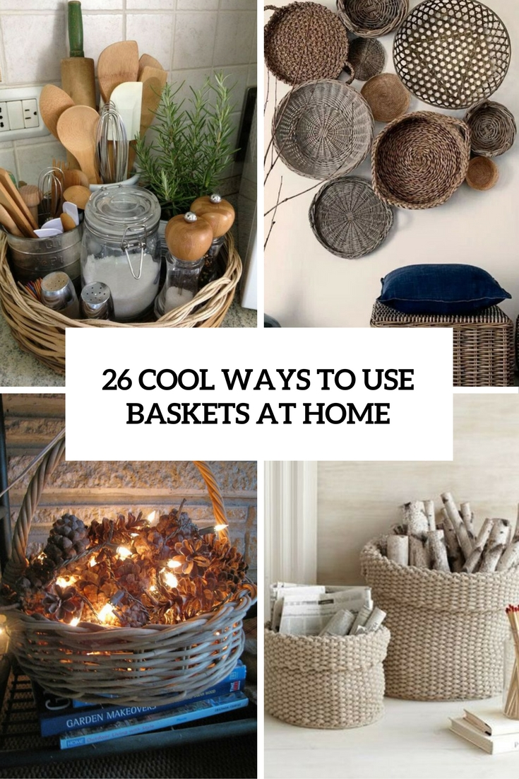 26 cool ways to use baskets at home decor shelterness for Cool decorations for home