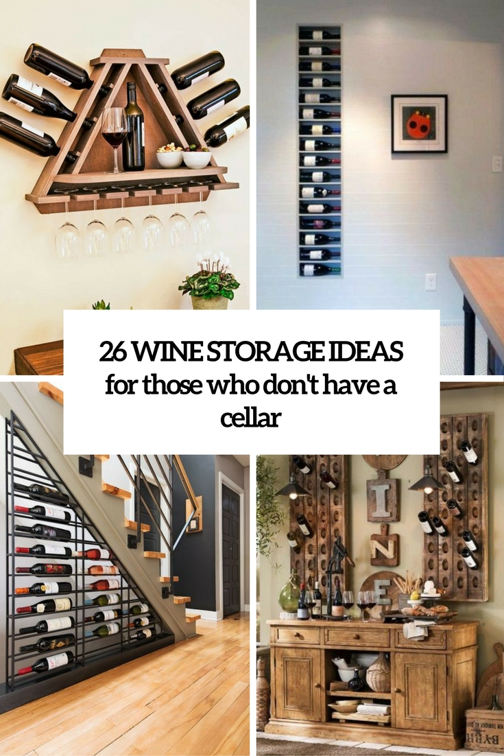 wine storage ideas for thos ewho don't have a cellar cover