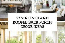 27 screened and roofed back porch decor ideas cover