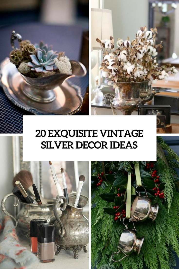 20 Exquisite Vintage Silver Décor Ideas