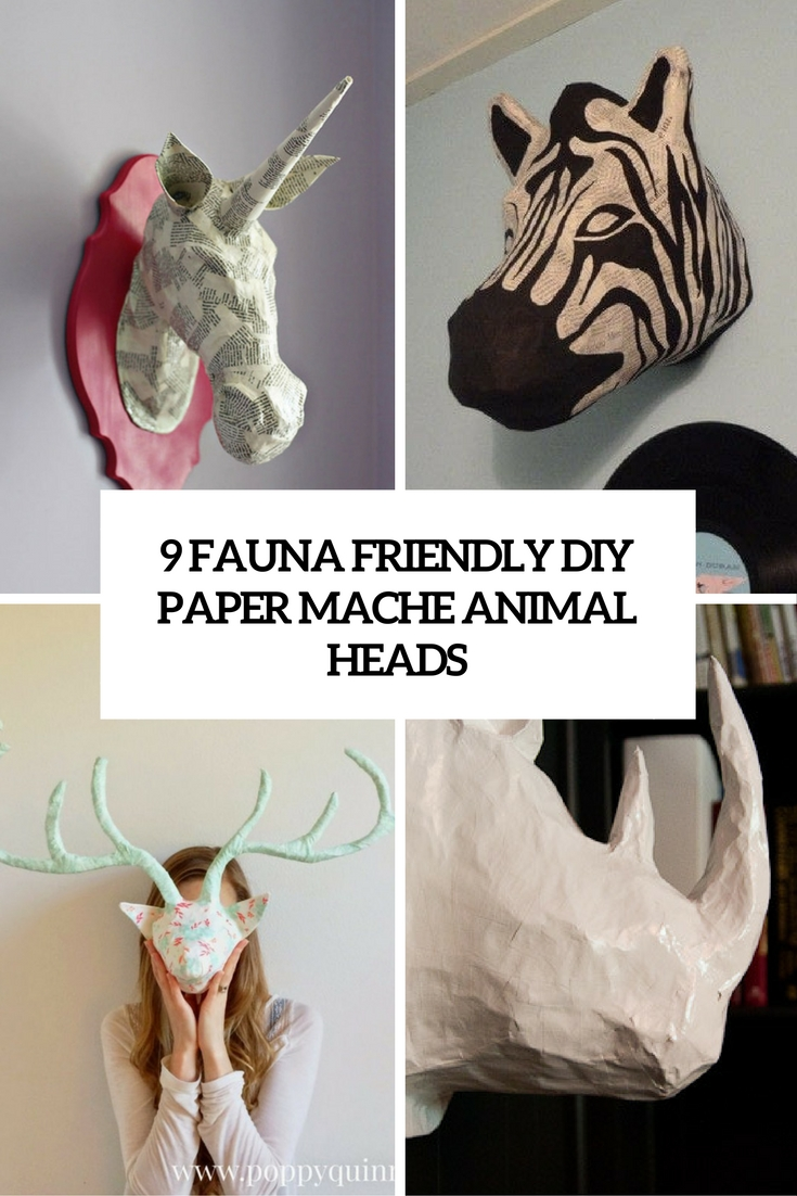 9 Fauna Friendly DIY Paper Mache Animal Heads