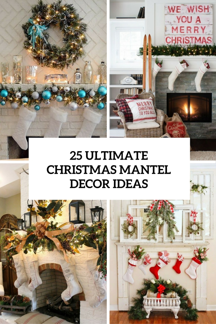 25 ultimate christmas mantel dcor ideas - Christmas Mantel Decor