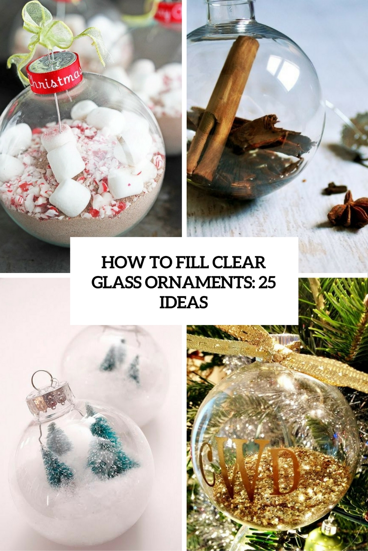 How To Fill Clear Glass Ornaments: 25 Ideas