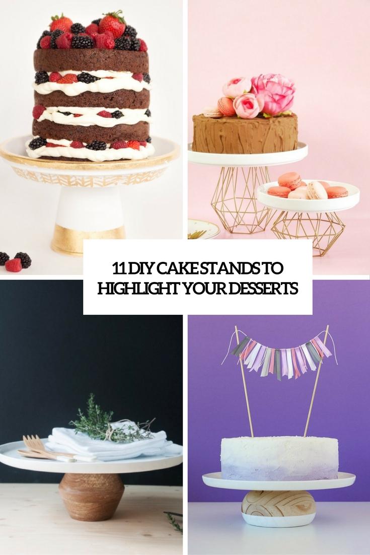 diy cake stands to highlight your desserts cover
