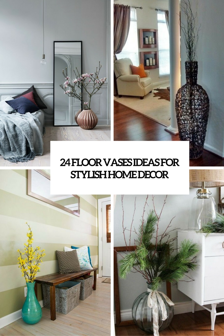 Nice Stylish Home Decor Ideas Part - 3: 24 Floor Vases Ideas For Stylish Home Décor