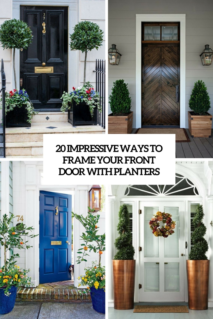 impressive ways to frame your front door with planters cover