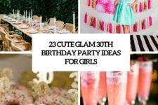 23 cute glam 30th birthday party ideas for girls cover