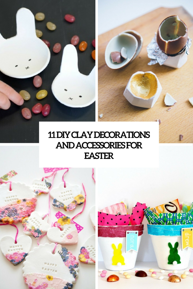 11 DIY Clay Decorations And Accessories For Easter