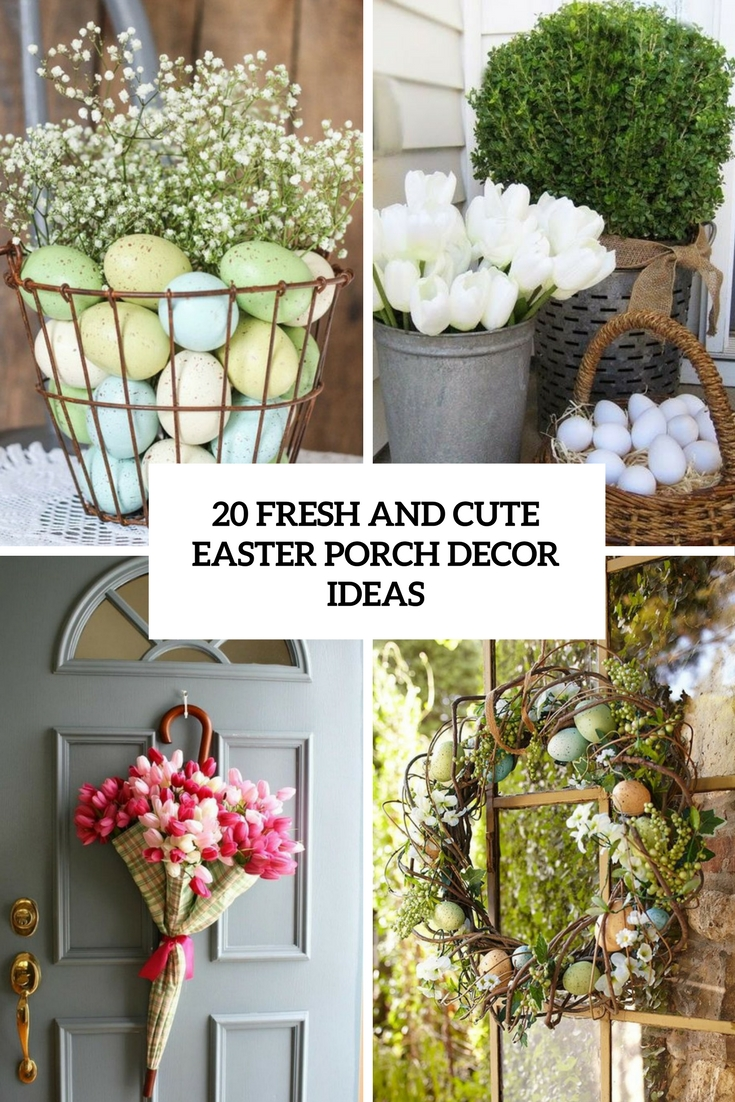 20 Fresh And Cute Easter Porch Décor Ideas