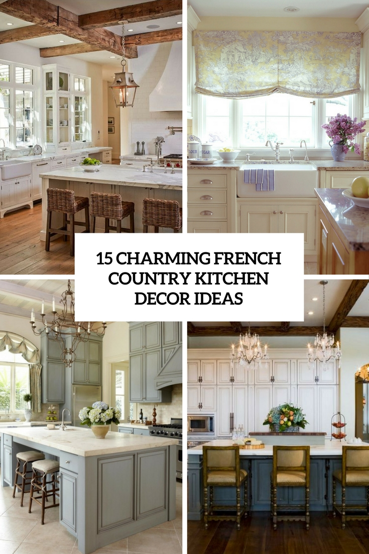 15 charming french country kitchen décor ideas