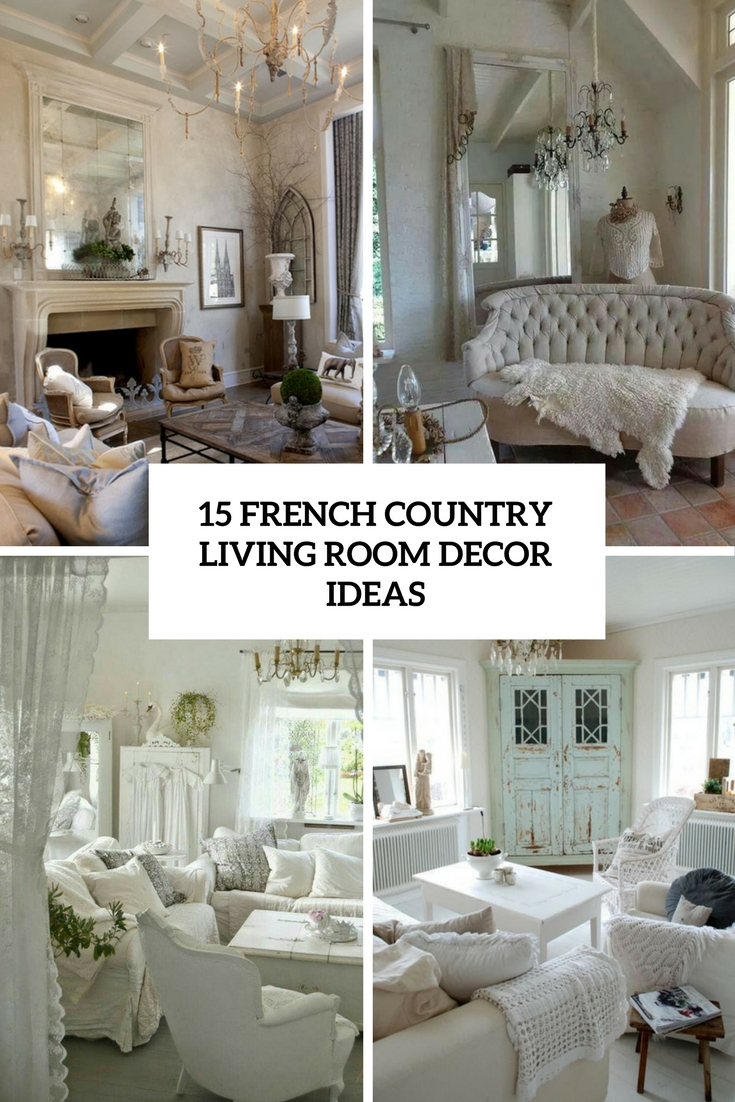 15 french country living room d cor ideas shelterness for Country french decorating ideas living room