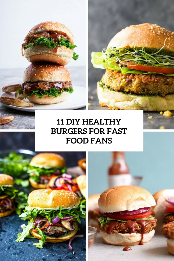 11 DIY Healthy Burgers For Fast Food Fans