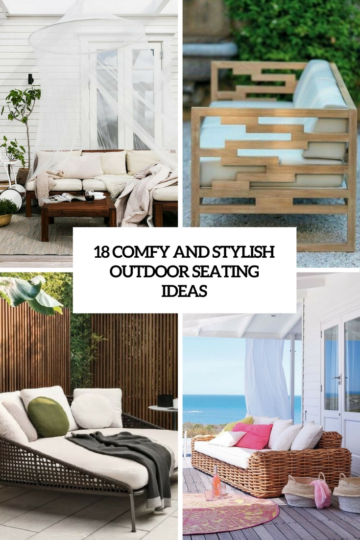 18 Comfy And Stylish Outdoor Seating Ideas