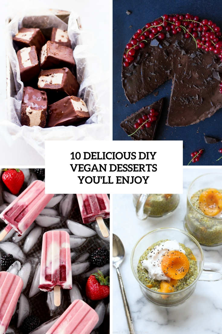 10 Delicious DIY Vegan Desserts You'll Enjoy