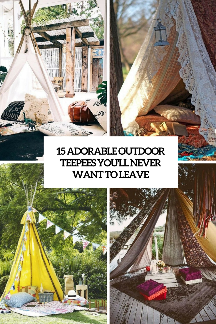 15 Adorable Outdoor Teepees You'll Never Want To Leave