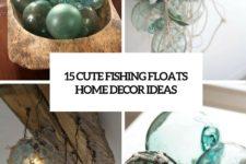 15 cute fishing floats home decor ideas cover