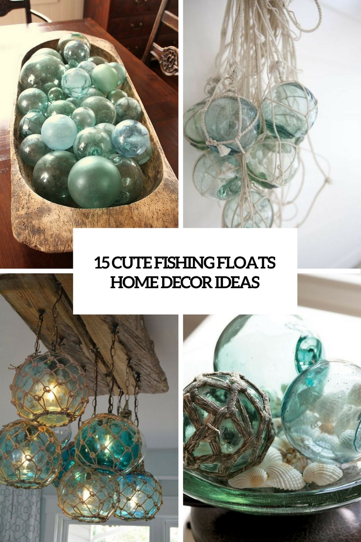 15 Cute Fishing Floats Home Décor Ideas & 15 Cute Fishing Floats Home Décor Ideas - Shelterness