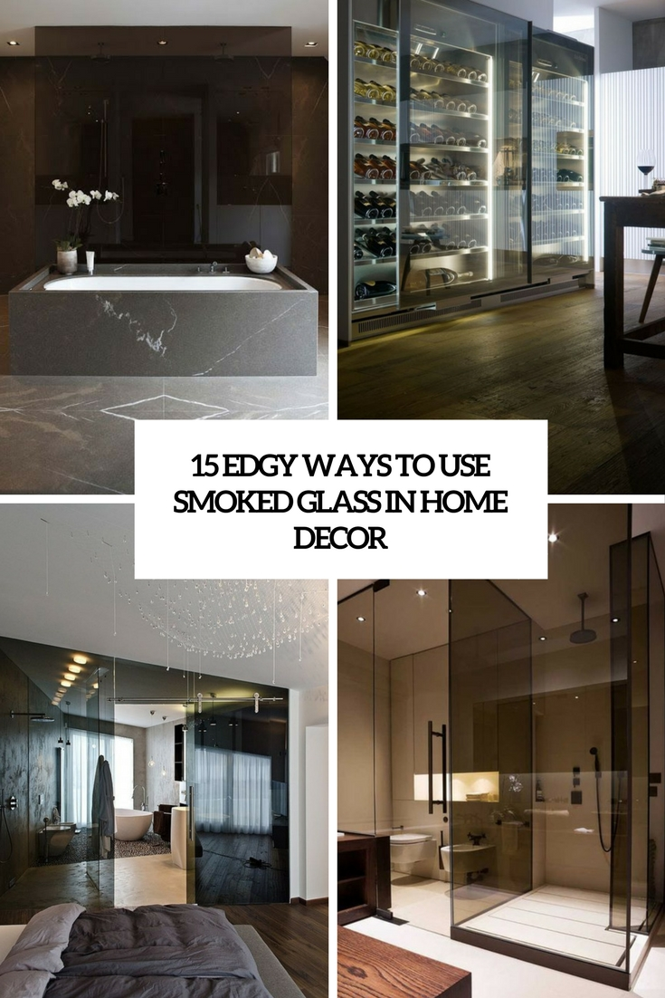 15 Edgy Ways To Use Smoked Glass In Home Decor
