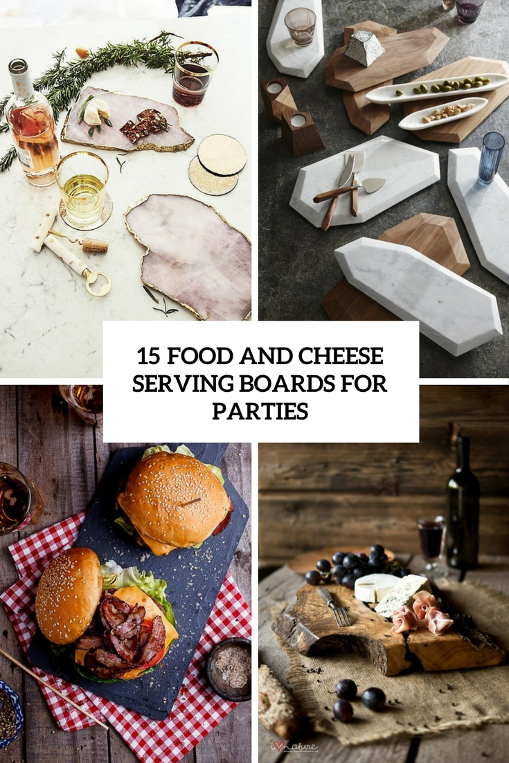 15 Food And Cheese Serving Boards For Parties