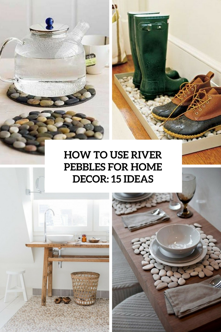 How To Use River Pebbles For Home Decor 15 Ideas
