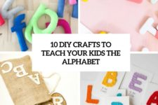 10 diy crafts to teach your kids the alphabet cover