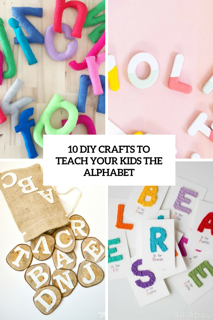 10 DIY Crafts To Teach Your Kids The Alphabet