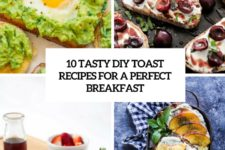 10 tasty diy toast recipes for a perfect breakfast cover