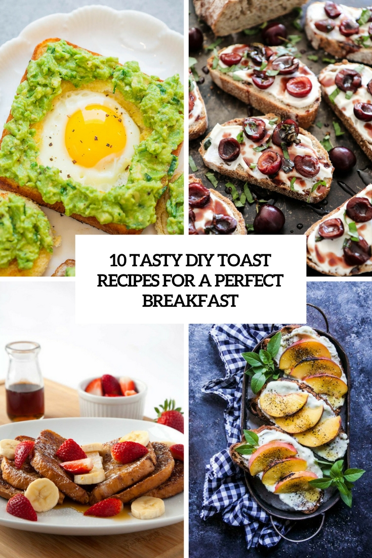 10 Tasty DIY Toast Recipes For A Perfect Breakfast